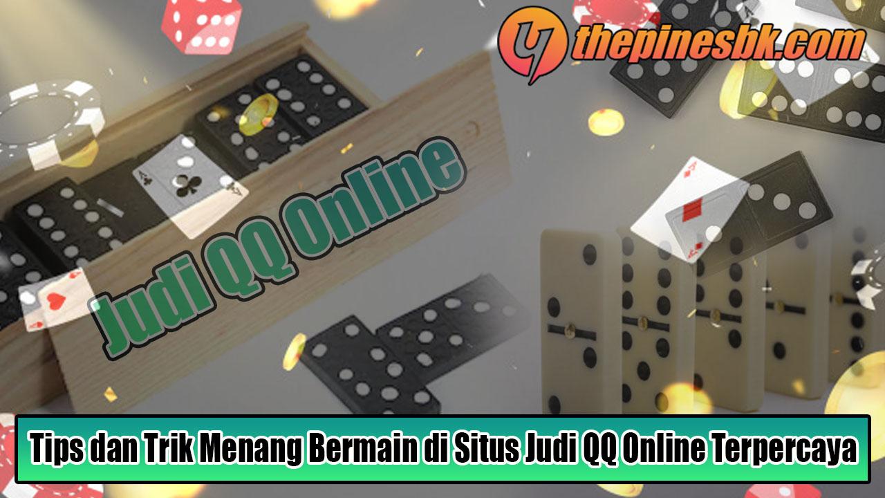 Tips dan Trik Menang Bermain di Situs Judi QQ Online Terpercaya